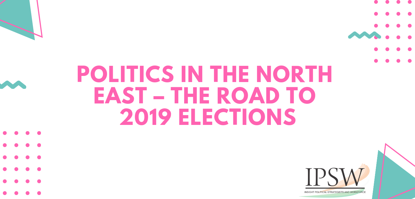 Politics in the north east - The road to 2019 Elections