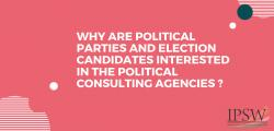 Why are political parties and election candidates interested in the political consulting agencies ?